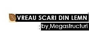 Vreau Scari din Lemn – Megastructuri SRL, Neamt